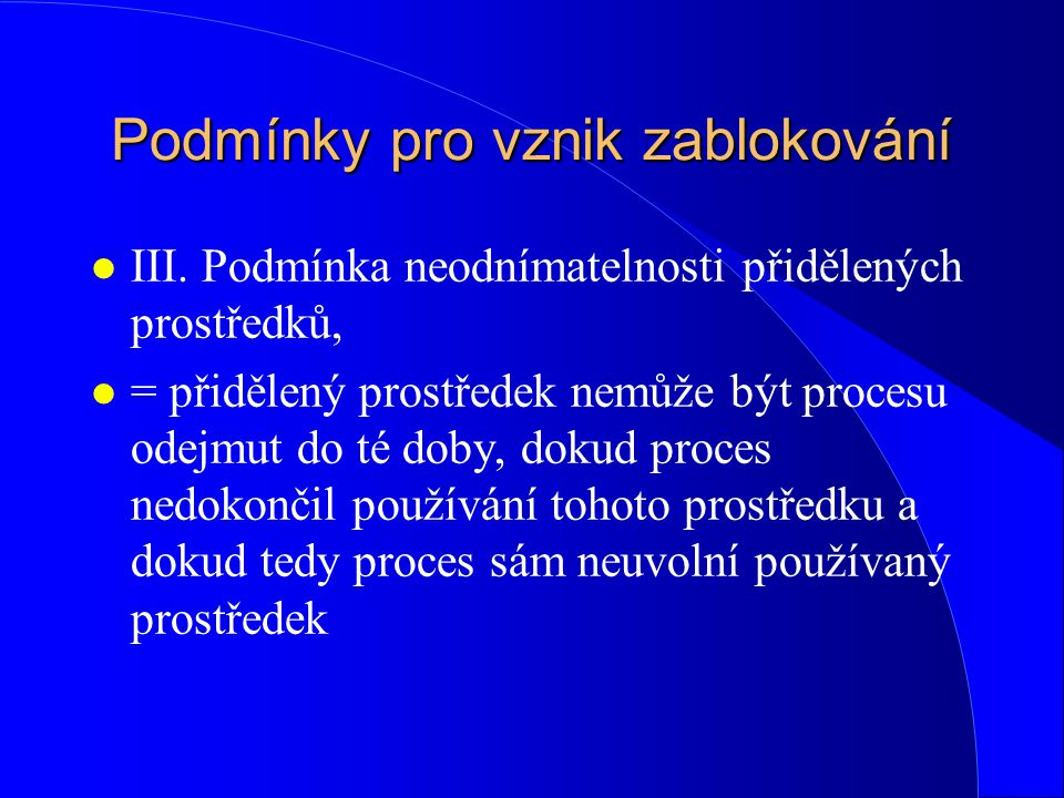Podmínky pro vznik zablokování l III. Podmínka neodnímatelnosti přidělených prostředků, l = přidělený prostředek nemůže být procesu odejmut do té doby