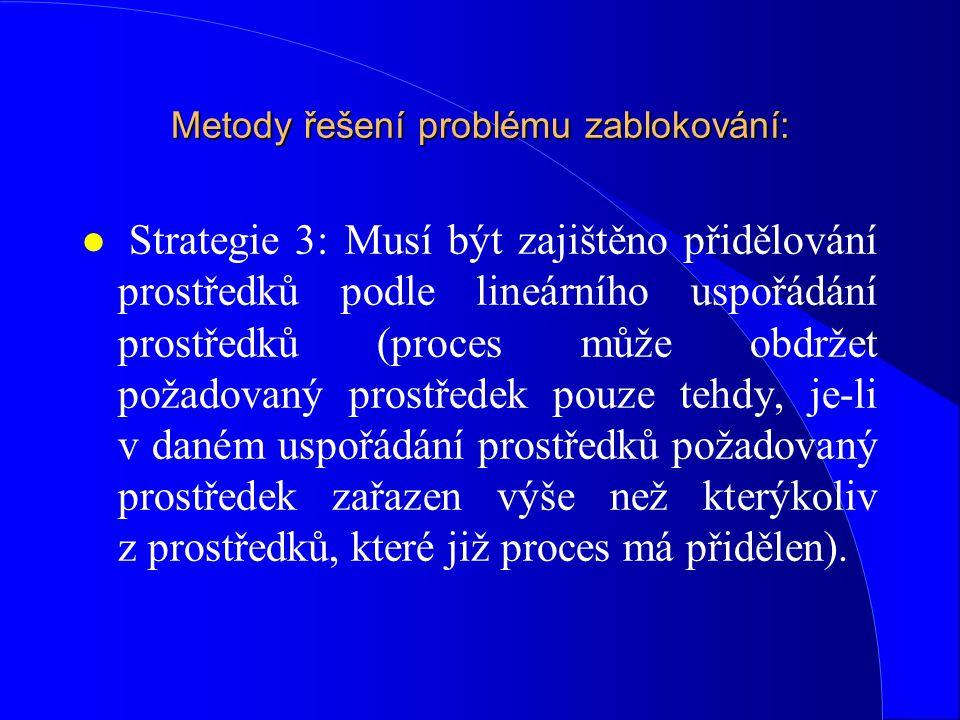 Metody řešení problému zablokování: l Strategie 3: Musí být zajištěno přidělování prostředků podle lineárního uspořádání prostředků (proces může obdrž