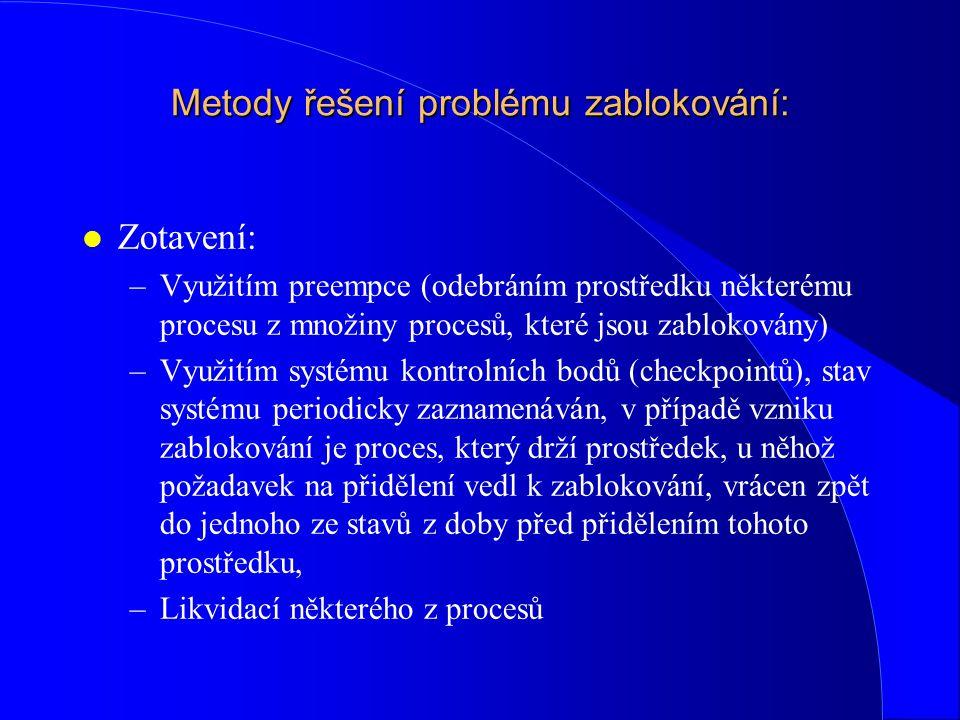 Metody řešení problému zablokování: l Zotavení: –Využitím preempce (odebráním prostředku některému procesu z množiny procesů, které jsou zablokovány)