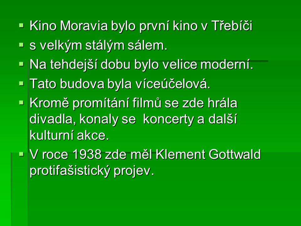  Kino Moravia bylo první kino v Třebíči  s velkým stálým sálem.  Na tehdejší dobu bylo velice moderní.  Tato budova byla víceúčelová.  Kromě prom