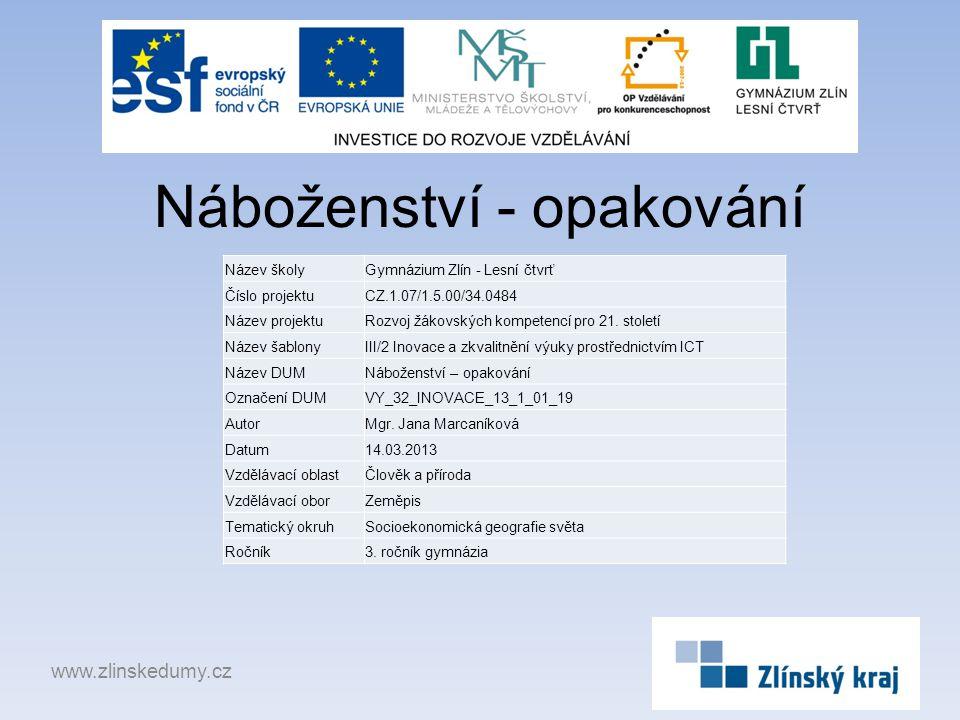 Náboženství - opakování www.zlinskedumy.cz Název školyGymnázium Zlín - Lesní čtvrť Číslo projektuCZ.1.07/1.5.00/34.0484 Název projektuRozvoj žákovskýc