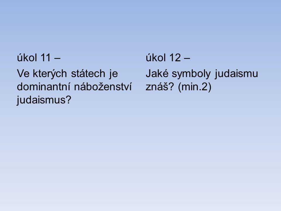 úkol 11 – Ve kterých státech je dominantní náboženství judaismus? úkol 12 – Jaké symboly judaismu znáš? (min.2)