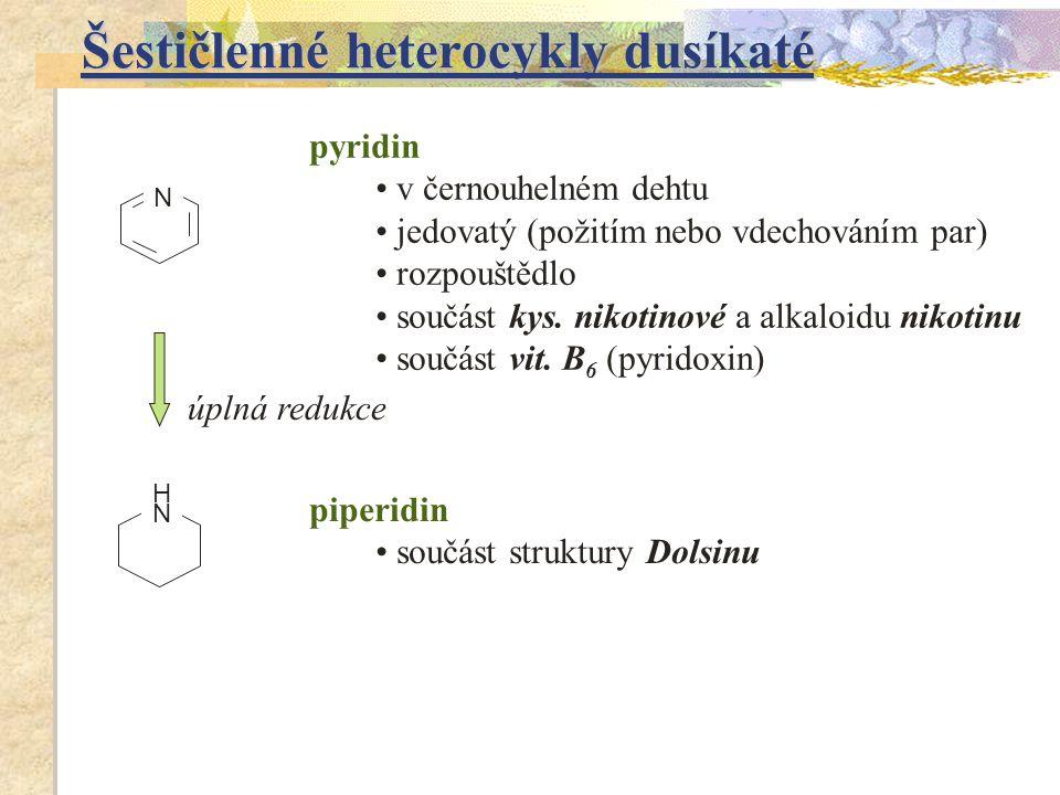 Šestičlenné heterocykly dusíkaté piperidin součást struktury Dolsinu N H pyridin v černouhelném dehtu jedovatý (požitím nebo vdechováním par) rozpoušt