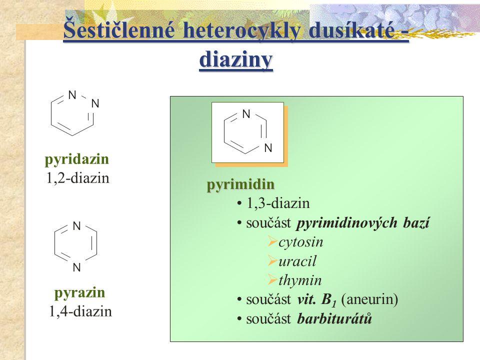 pyridazin 1,2-diazin pyrimidin 1,3-diazin součást pyrimidinových bazí  cytosin  uracil  thymin součást vit. B 1 (aneurin) součást barbiturátů pyraz