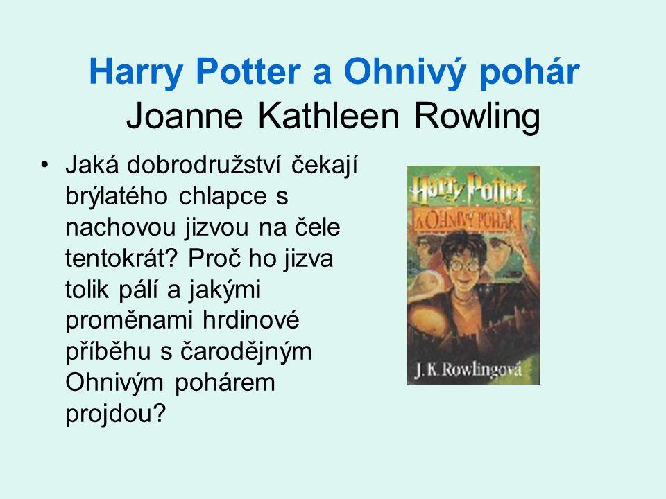 Harry Potter a Ohnivý pohár Joanne Kathleen Rowling Jaká dobrodružství čekají brýlatého chlapce s nachovou jizvou na čele tentokrát? Proč ho jizva tol