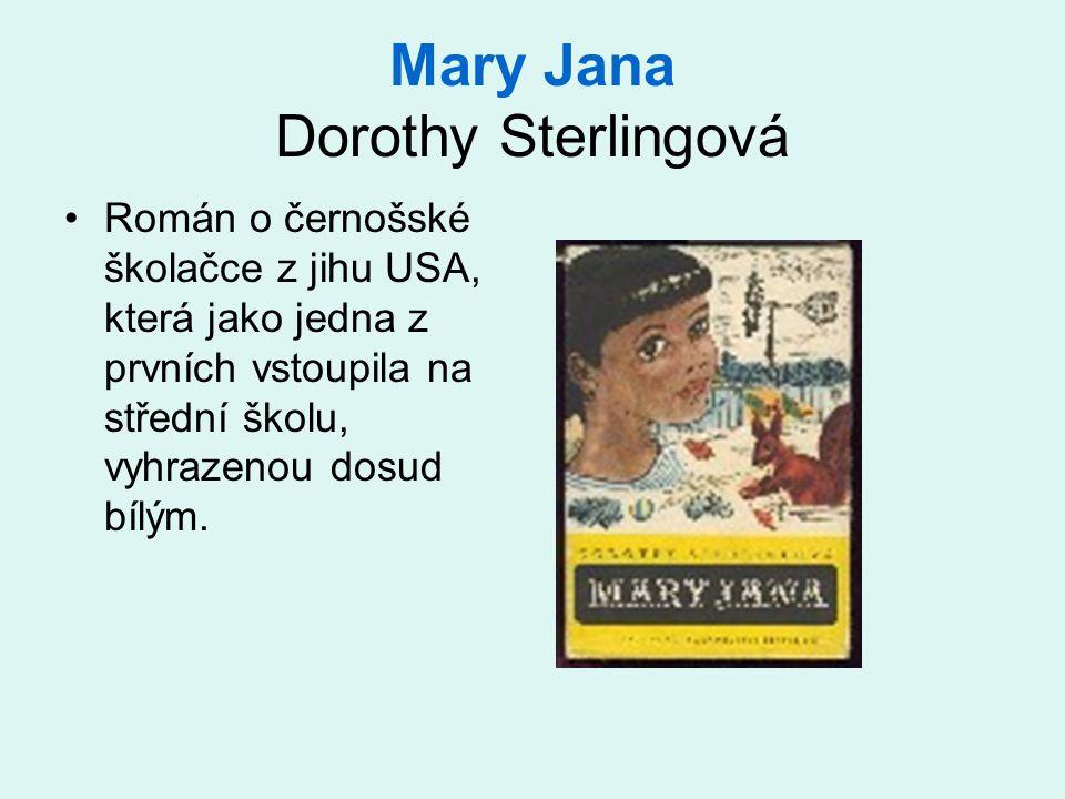 Mary Jana Dorothy Sterlingová Román o černošské školačce z jihu USA, která jako jedna z prvních vstoupila na střední školu, vyhrazenou dosud bílým.