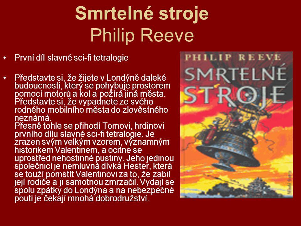 Smrtelné stroje Philip Reeve První díl slavné sci-fi tetralogie Představte si, že žijete v Londýně daleké budoucnosti, který se pohybuje prostorem pom