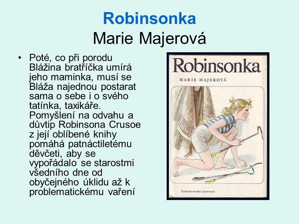 Robinsonka Marie Majerová Poté, co při porodu Blážina bratříčka umírá jeho maminka, musí se Bláža najednou postarat sama o sebe i o svého tatínka, tax