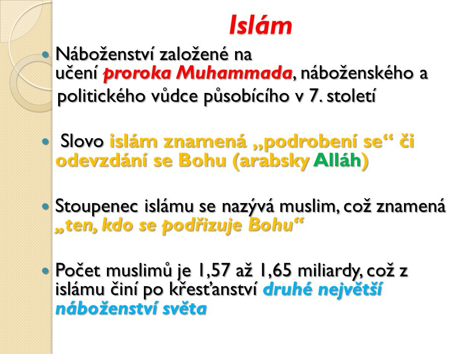 Islám Náboženství založené na učení proroka Muhammada, náboženského a Náboženství založené na učení proroka Muhammada, náboženského a politického vůdce působícího v 7.