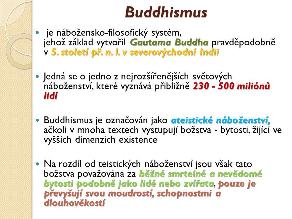 Buddhismus Gautama Buddha 5. století př. n. l. v severovýchodní Indii je nábožensko-filosofický systém, jehož základ vytvořil Gautama Buddha pravděpod