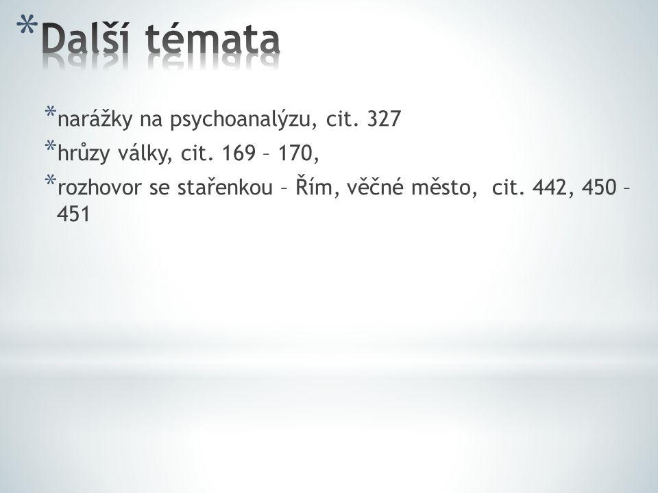 * narážky na psychoanalýzu, cit. 327 * hrůzy války, cit. 169 – 170, * rozhovor se stařenkou – Řím, věčné město, cit. 442, 450 – 451