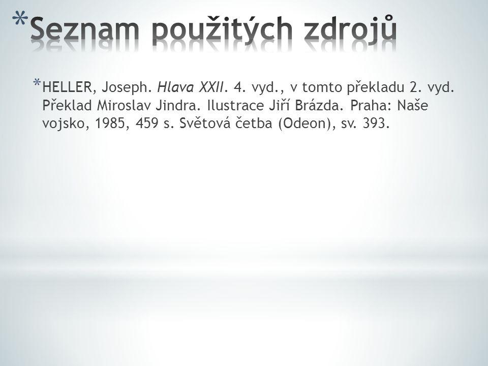 * HELLER, Joseph. Hlava XXII. 4. vyd., v tomto překladu 2. vyd. Překlad Miroslav Jindra. Ilustrace Jiří Brázda. Praha: Naše vojsko, 1985, 459 s. Světo