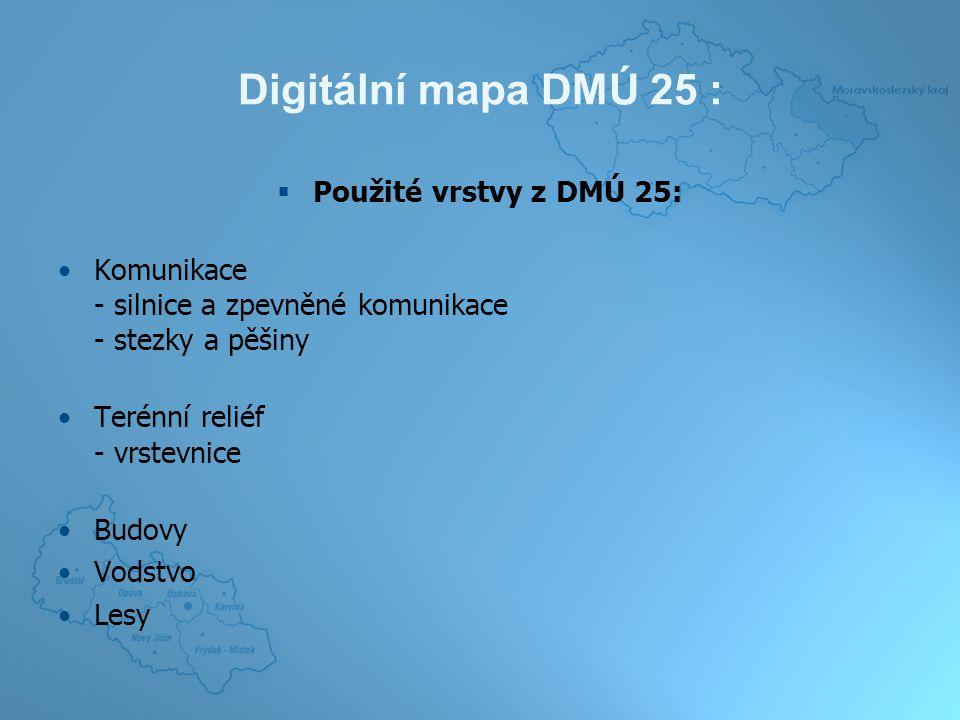 Digitální mapa DMÚ 25 :  Použité vrstvy z DMÚ 25: Komunikace - silnice a zpevněné komunikace - stezky a pěšiny Terénní reliéf - vrstevnice Budovy Vodstvo Lesy