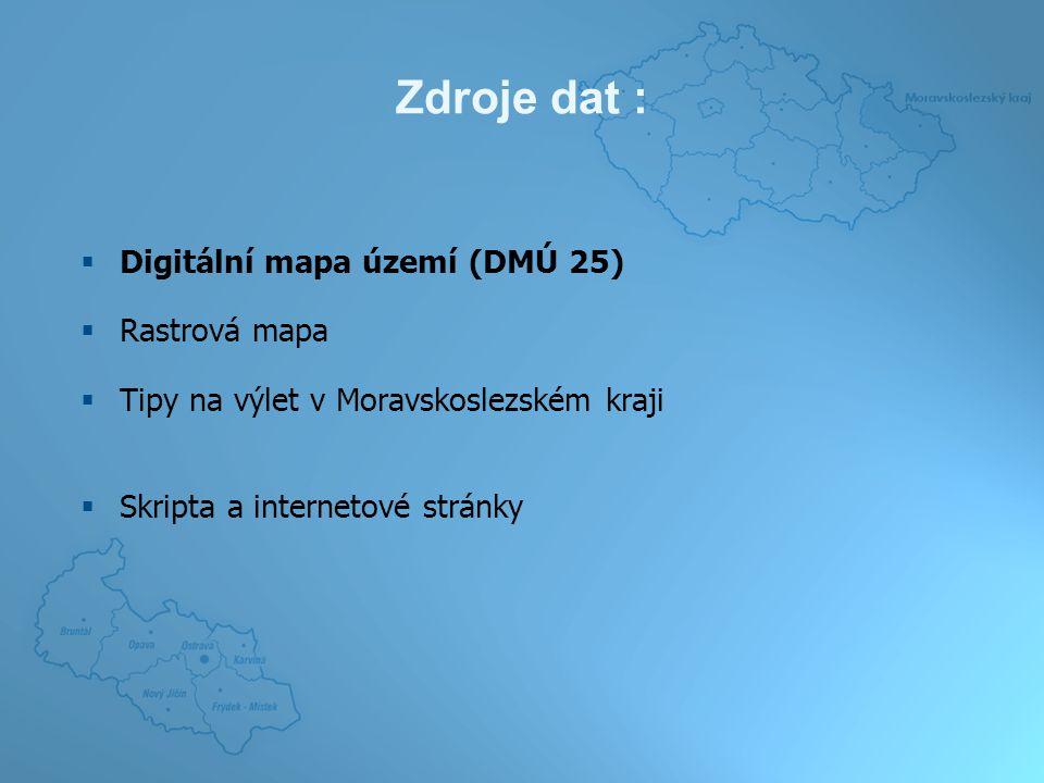 Zdroje dat :  Digitální mapa území (DMÚ 25)  Rastrová mapa  Tipy na výlet v Moravskoslezském kraji  Skripta a internetové stránky
