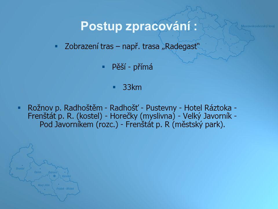 """Postup zpracování :  Zobrazení tras – např. trasa """"Radegast  Pěší - přímá  33km  Rožnov p."""