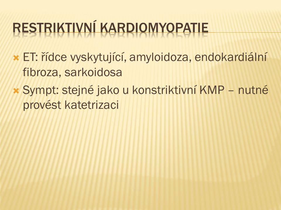  ET: řídce vyskytující, amyloidoza, endokardiální fibroza, sarkoidosa  Sympt: stejné jako u konstriktivní KMP – nutné provést katetrizaci
