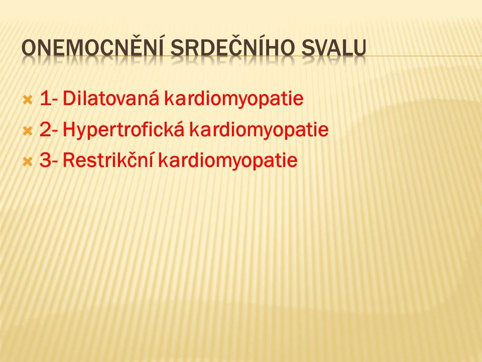  1- Dilatovaná kardiomyopatie  2- Hypertrofická kardiomyopatie  3- Restrikční kardiomyopatie