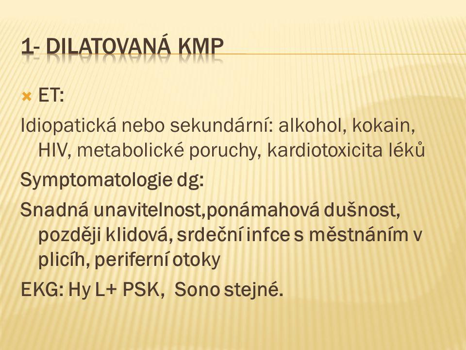  ET: Idiopatická nebo sekundární: alkohol, kokain, HIV, metabolické poruchy, kardiotoxicita léků Symptomatologie dg: Snadná unavitelnost,ponámahová d