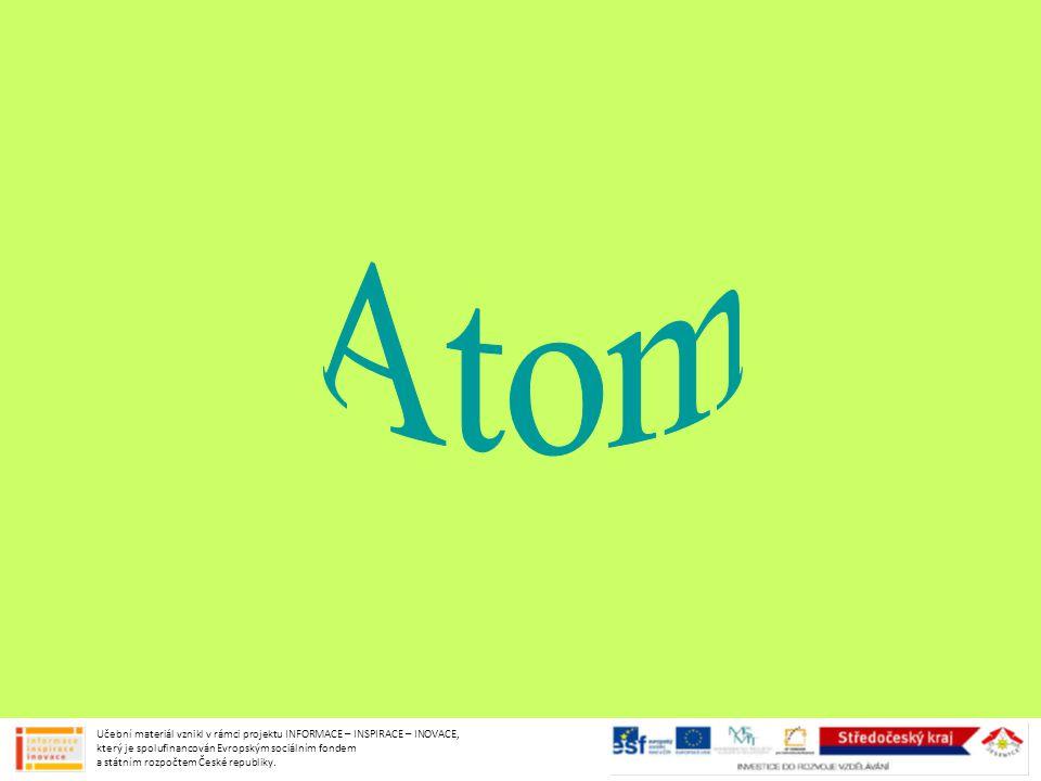 Doplňte chybějící údaje: Atom je částice chemické látky, která se skládá z ______ a ______.