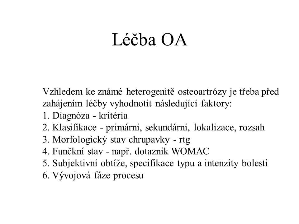 Léčba OA Vzhledem ke známé heterogenitě osteoartrózy je třeba před zahájením léčby vyhodnotit následující faktory: 1. Diagnóza - kritéria 2. Klasifika