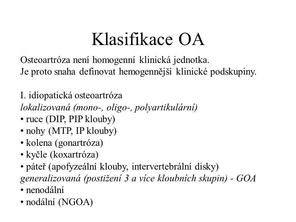 Klasifikace OA Osteoartróza není homogenní klinická jednotka. Je proto snaha definovat hemogennější klinické podskupiny. I. idiopatická osteoartróza l