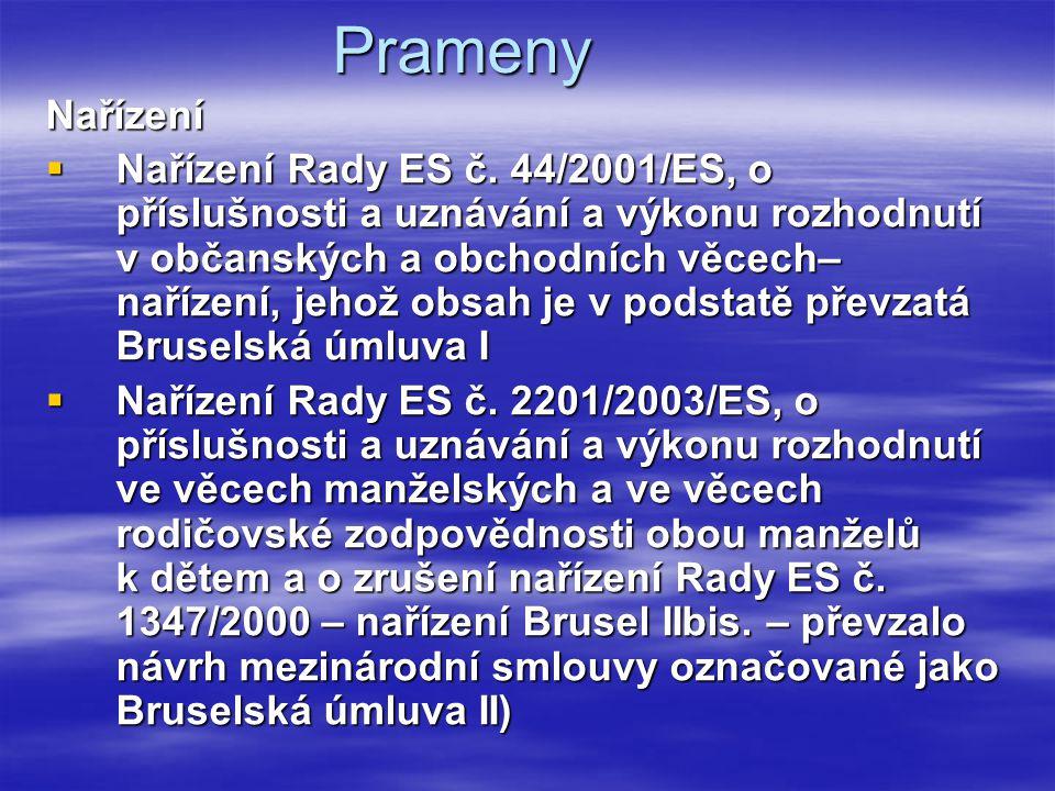 Prameny Nařízení  Nařízení Rady ES č. 44/2001/ES, o příslušnosti a uznávání a výkonu rozhodnutí v občanských a obchodních věcech– nařízení, jehož obs