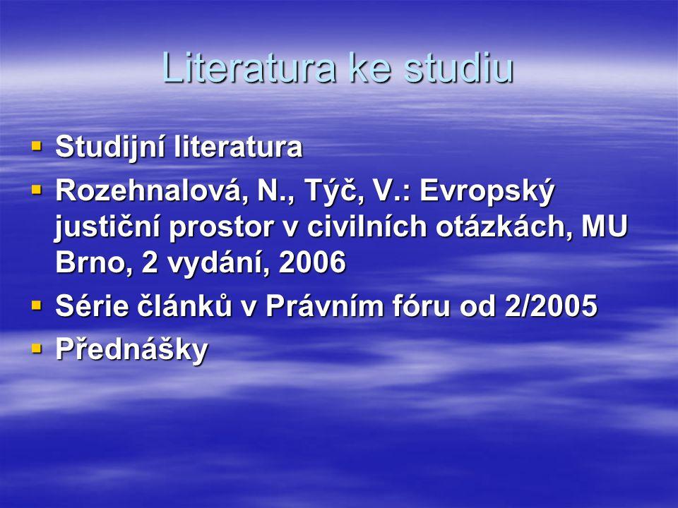 Literatura ke studiu  Studijní literatura  Rozehnalová, N., Týč, V.: Evropský justiční prostor v civilních otázkách, MU Brno, 2 vydání, 2006  Série