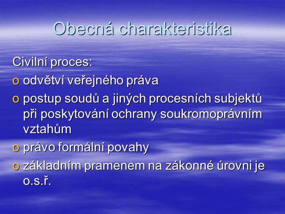 Obecná charakteristika Civilní proces: oodvětví veřejného práva opostup soudů a jiných procesních subjektů při poskytování ochrany soukromoprávním vzt