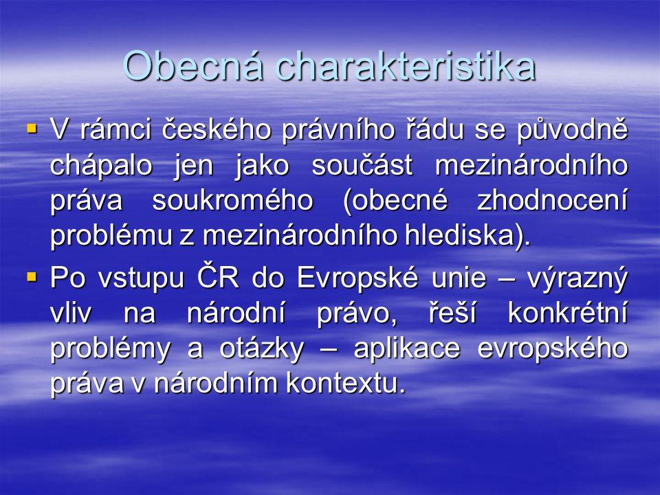 Obecná charakteristika  V rámci českého právního řádu se původně chápalo jen jako součást mezinárodního práva soukromého (obecné zhodnocení problému