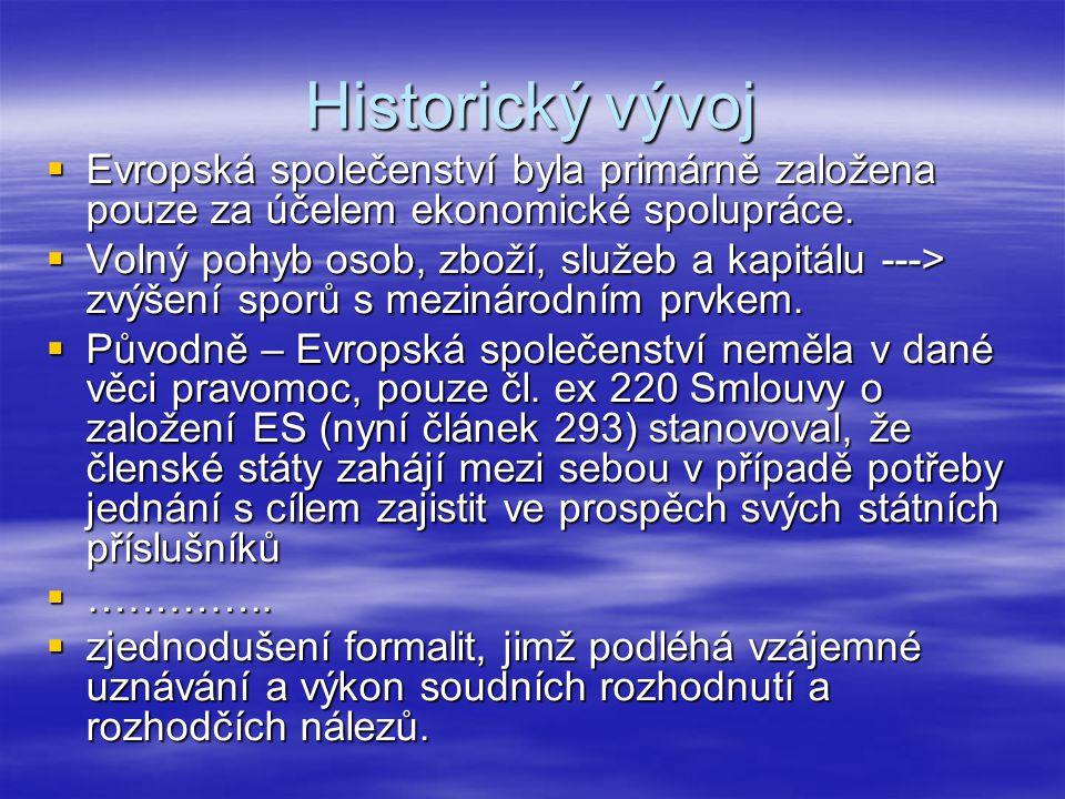 Historický vývoj  Evropská společenství byla primárně založena pouze za účelem ekonomické spolupráce.  Volný pohyb osob, zboží, služeb a kapitálu --