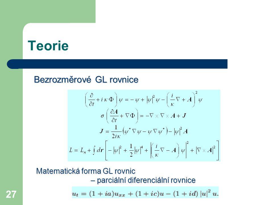 27 Teorie Bezrozměrové GL rovnice Matematická forma GL rovnic – parciální diferenciální rovnice