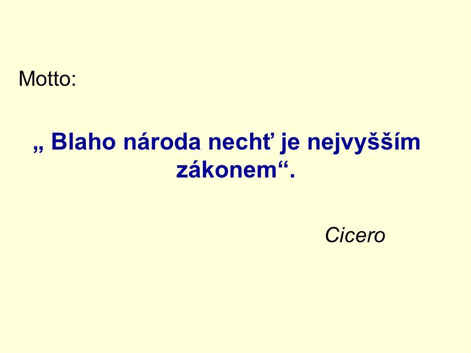 """Motto: """" Blaho národa nechť je nejvyšším zákonem"""". Cicero"""