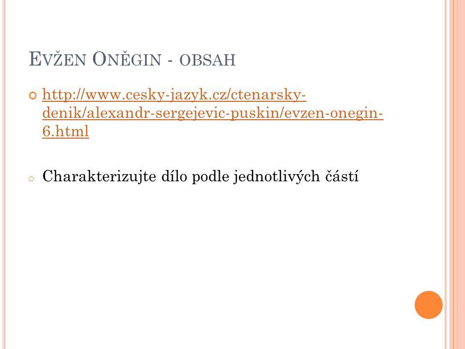 E VŽEN O NĚGIN - OBSAH http://www.cesky-jazyk.cz/ctenarsky- denik/alexandr-sergejevic-puskin/evzen-onegin- 6.html o Charakterizujte dílo podle jednotlivých částí