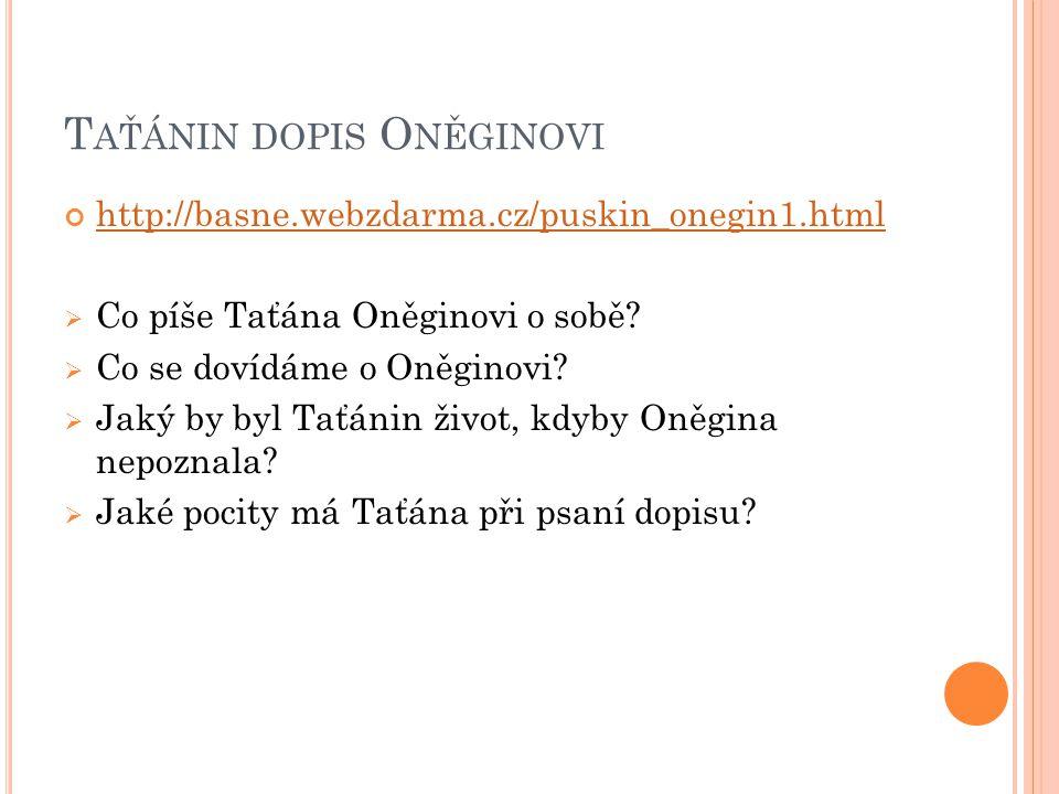 T AŤÁNIN DOPIS O NĚGINOVI http://basne.webzdarma.cz/puskin_onegin1.html  Co píše Taťána Oněginovi o sobě?  Co se dovídáme o Oněginovi?  Jaký by byl
