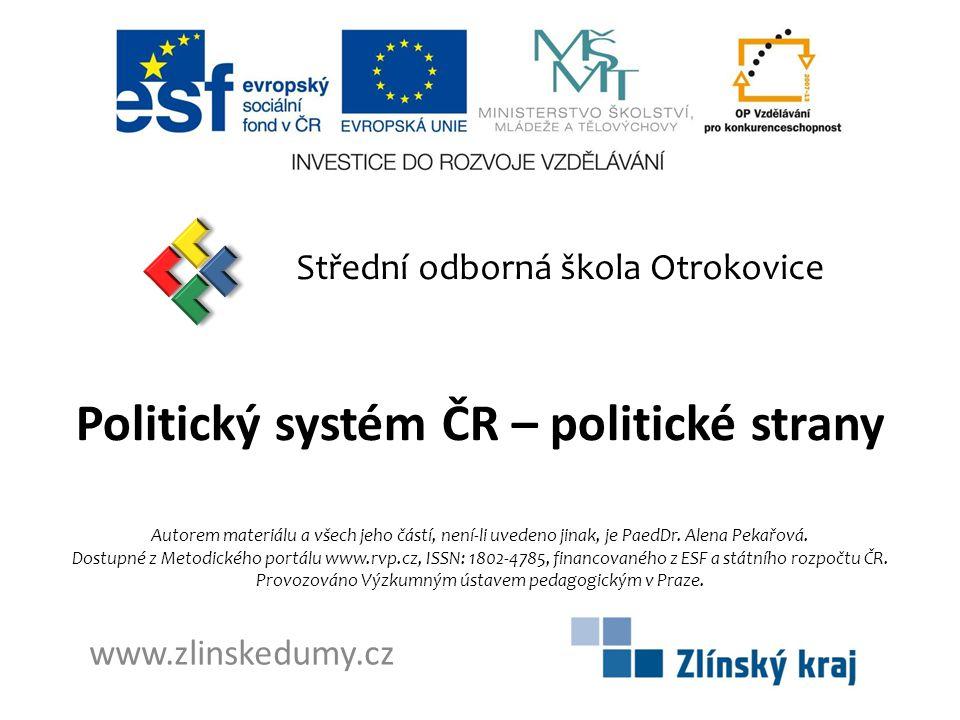 Politický systém ČR – politické strany Střední odborná škola Otrokovice www.zlinskedumy.cz Autorem materiálu a všech jeho částí, není-li uvedeno jinak, je PaedDr.