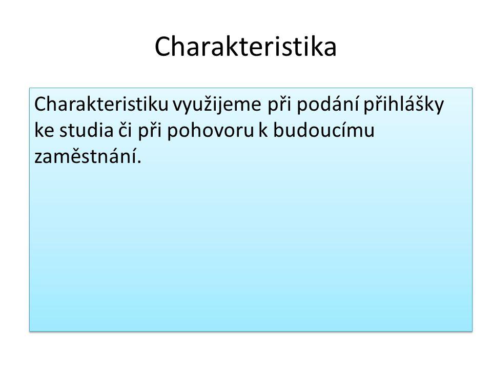 Charakteristika Charakteristiku využijeme při podání přihlášky ke studia či při pohovoru k budoucímu zaměstnání.