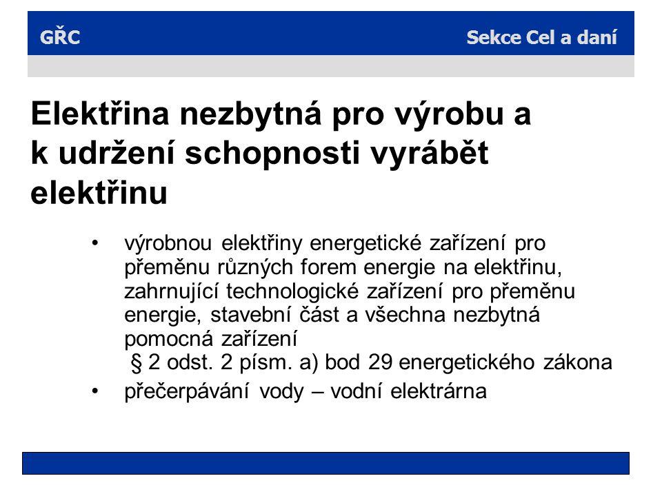 Sekce Cel a daníGŘC Elektřina nezbytná pro výrobu a k udržení schopnosti vyrábět elektřinu výrobnou elektřiny energetické zařízení pro přeměnu různých