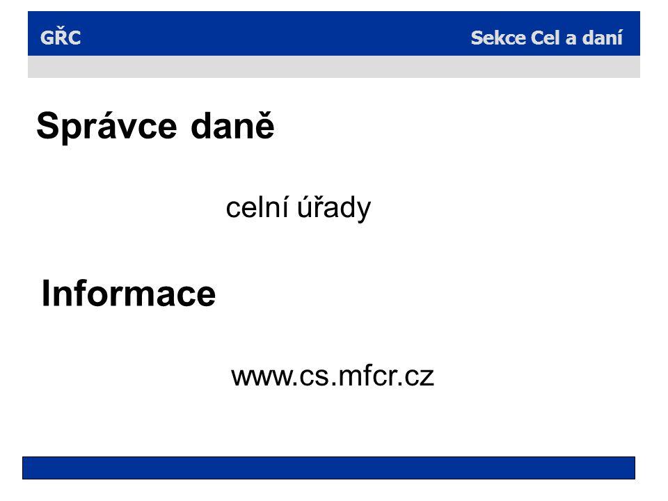 Sekce Cel a daníGŘC Správce daně celní úřady Informace www.cs.mfcr.cz
