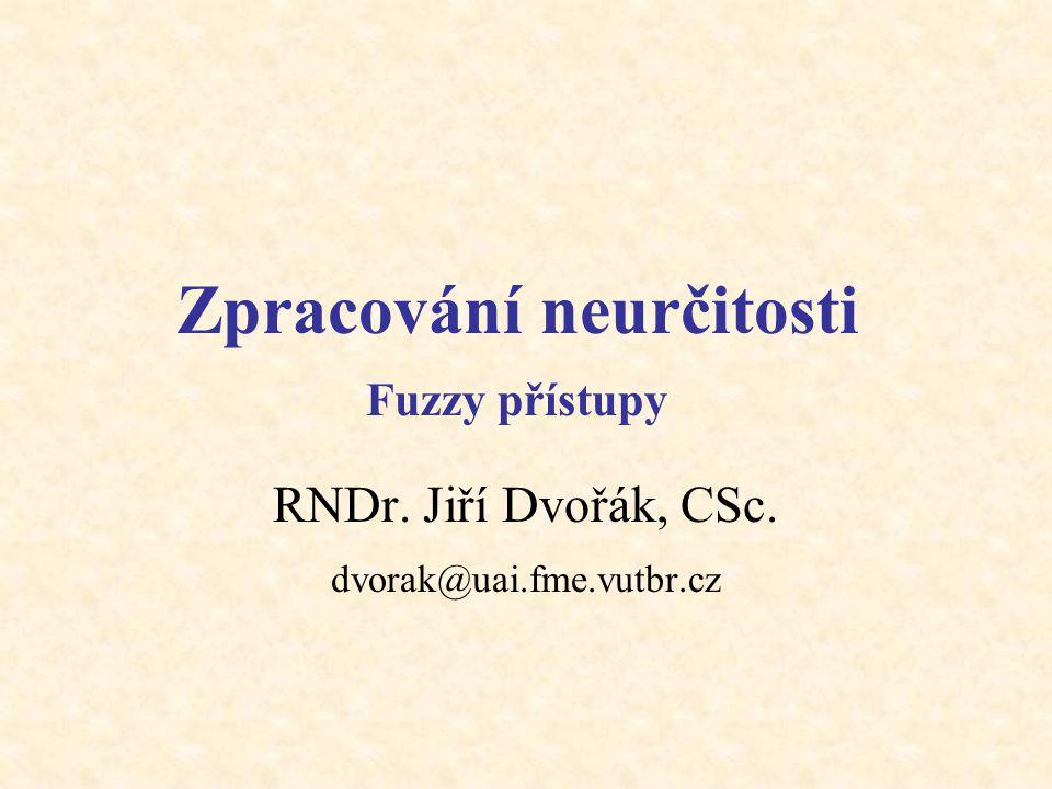 Fuzzy množiny Fuzzy množina A v univerzu U : U   … klasická množina … funkce příslušnosti (charakteristická funkce) … stupeň příslušnosti prvku x k fuzzy množině A Prázdná fuzzy množina 
