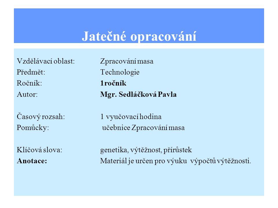 Jatečné opracování Vzdělávací oblast:Zpracování masa Předmět:Technologie Ročník:1ročník Autor:Mgr.