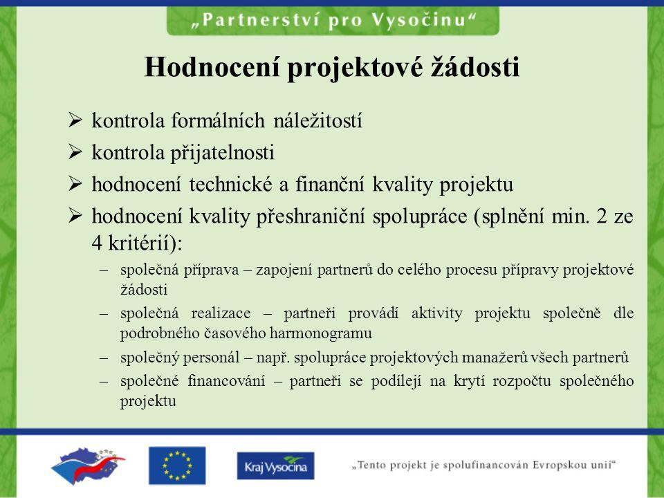 Hodnocení projektové žádosti  kontrola formálních náležitostí  kontrola přijatelnosti  hodnocení technické a finanční kvality projektu  hodnocení kvality přeshraniční spolupráce (splnění min.
