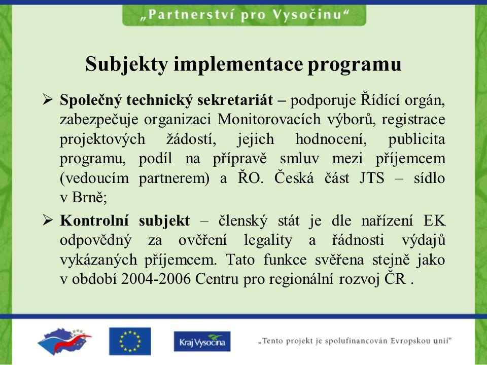 Subjekty implementace programu  Společný technický sekretariát – podporuje Řídící orgán, zabezpečuje organizaci Monitorovacích výborů, registrace projektových žádostí, jejich hodnocení, publicita programu, podíl na přípravě smluv mezi příjemcem (vedoucím partnerem) a ŘO.