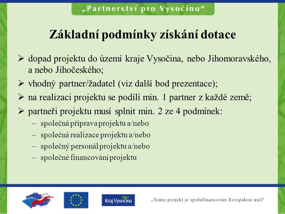 Základní podmínky získání dotace  dopad projektu do území kraje Vysočina, nebo Jihomoravského, a nebo Jihočeského;  vhodný partner/žadatel (viz další bod prezentace);  na realizaci projektu se podílí min.