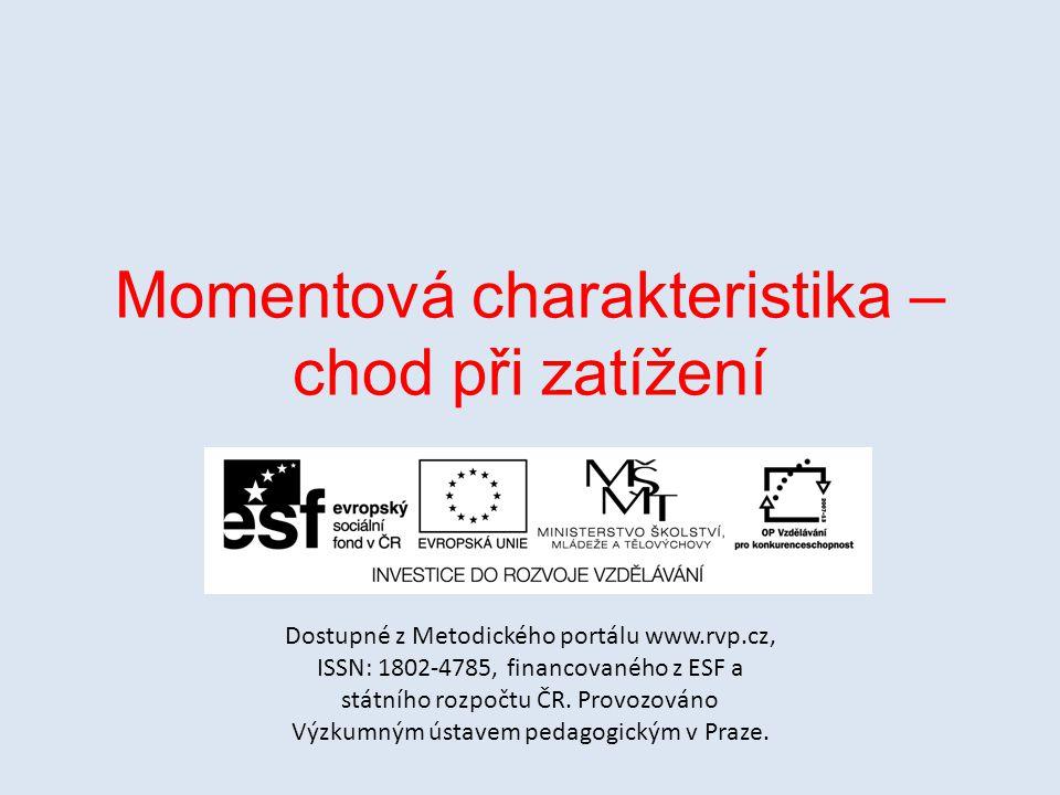 Momentová charakteristika – chod při zatížení Dostupné z Metodického portálu www.rvp.cz, ISSN: 1802-4785, financovaného z ESF a státního rozpočtu ČR.