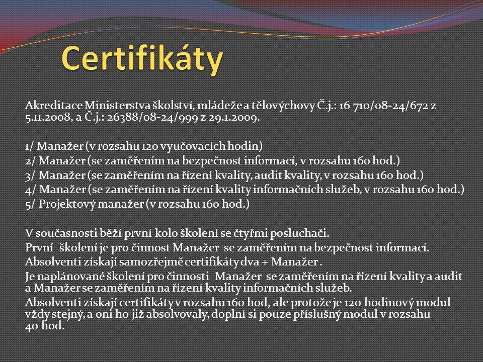 Akreditace Ministerstva školství, mládeže a tělovýchovy Č.j.: 16 710/08-24/672 z 5.11.2008, a Č.j.: 26388/08-24/999 z 29.1.2009.