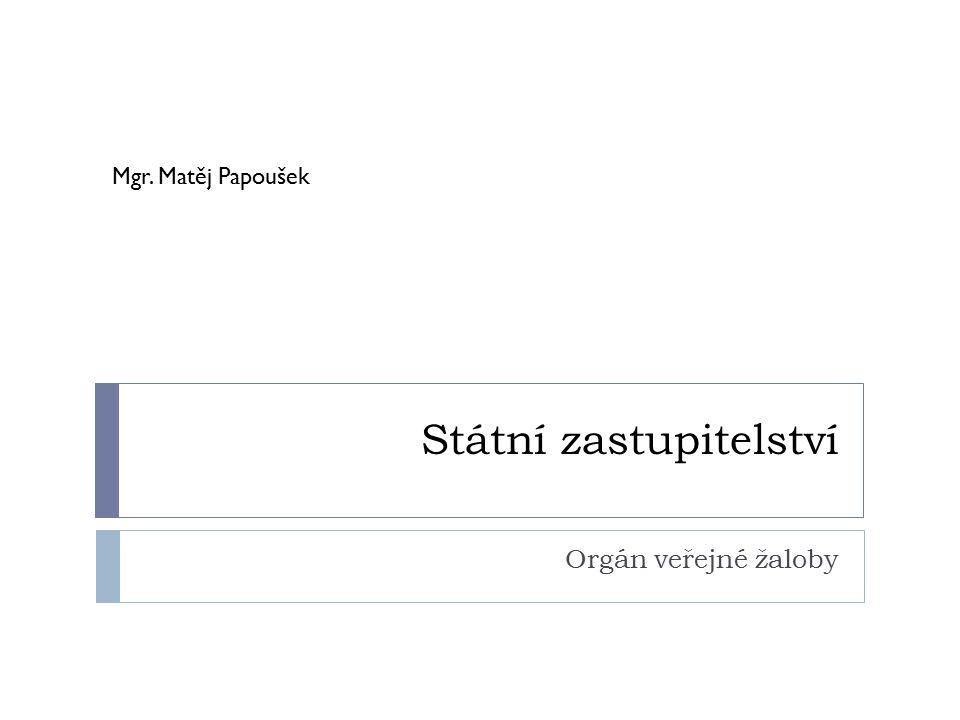 Státní zastupitelství Orgán veřejné žaloby Mgr. Matěj Papoušek
