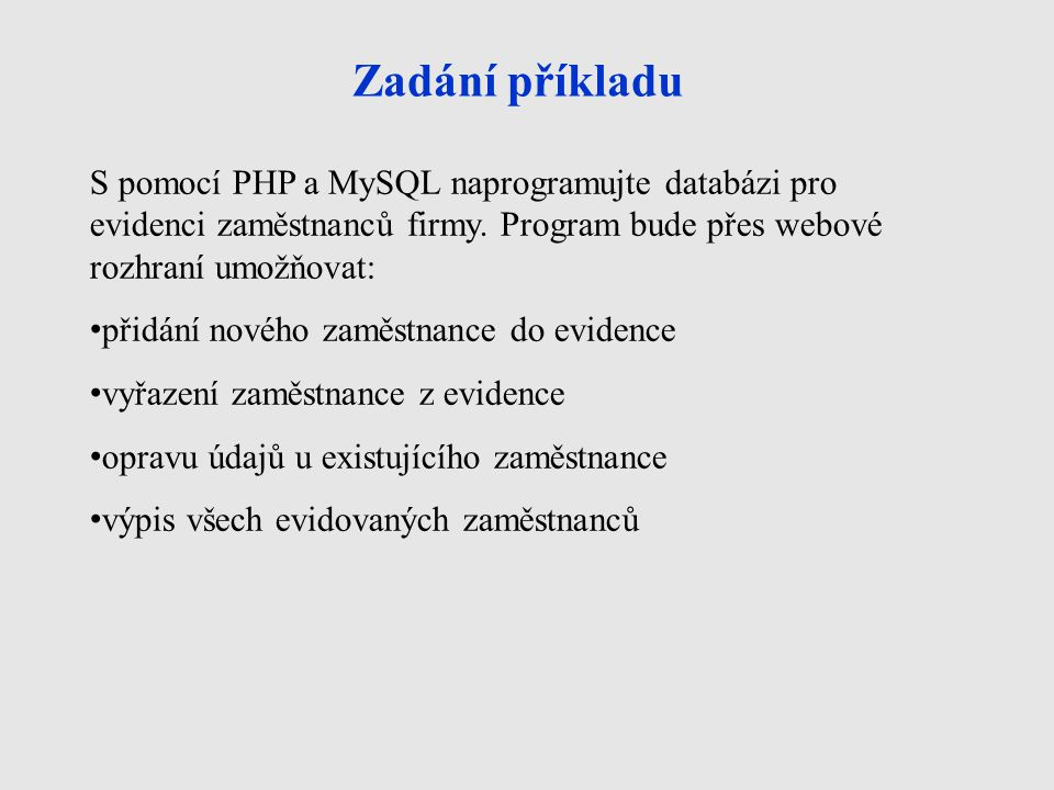 Zadání příkladu S pomocí PHP a MySQL naprogramujte databázi pro evidenci zaměstnanců firmy.