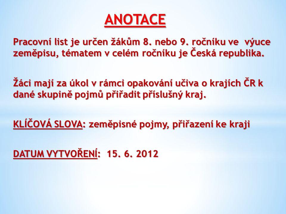 ANOTACE Pracovní list je určen žákům 8. nebo 9. ročníku ve výuce zeměpisu, tématem v celém ročníku je Česká republika. Žáci mají za úkol v rámci opako