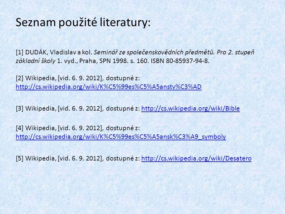 Seznam použité literatury: [1] DUDÁK, Vladislav a kol. Seminář ze společenskovědních předmětů. Pro 2. stupeň základní školy 1. vyd., Praha, SPN 1998.