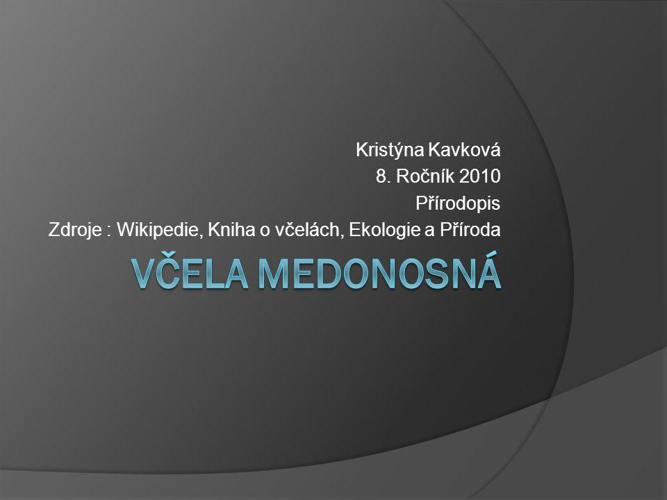 Kristýna Kavková 8. Ročník 2010 Přírodopis Zdroje : Wikipedie, Kniha o včelách, Ekologie a Příroda